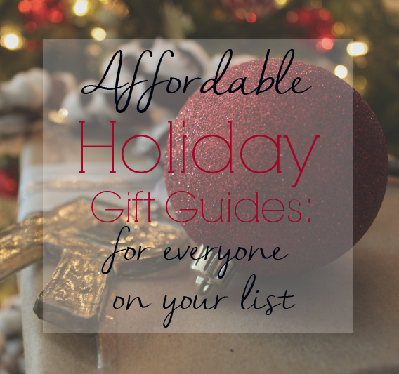 Affordable Holiday Gift Guides for Everyone on Your List